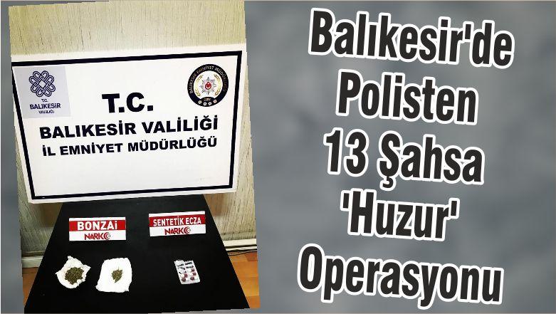 Balıkesir'de Polisten 13 Şahsa 'Huzur' Operasyonu