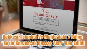 """Balıkesir İstanbul Ve Muğla'daki 7 Bölge """"Kesin Korunacak Hassas Alan"""" İlan Edildi"""