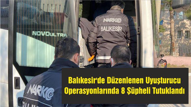 Balıkesir'de Düzenlenen Uyuşturucu Operasyonlarında 8 Şüpheli Tutuklandı