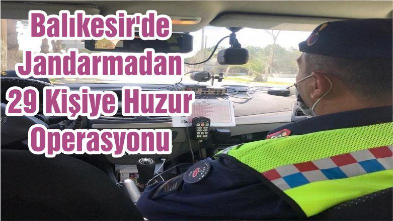 Balıkesir'de Jandarmadan 29 Kişiye Huzur Operasyonu