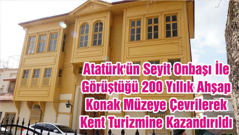 Atatürk'ün Seyit Onbaşı İle Görüştüğü 200 Yıllık Ahşap Konak Müzeye Çevrilerek Kent Turizmine Kazandırıldı