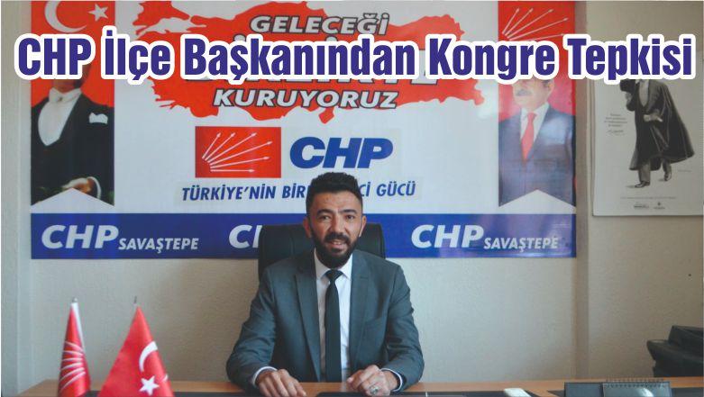 CHP İlçe Başkanından Kongre Tepkisi