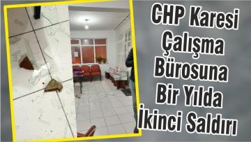CHP Karesi Çalışma Bürosuna Bir Yılda İkinci Saldırı