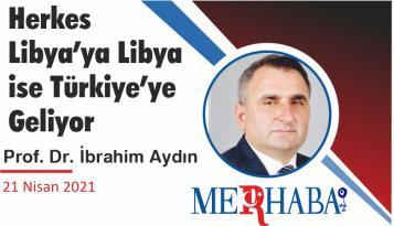 Herkes Libya'ya Libya ise Türkiye'ye Geliyor