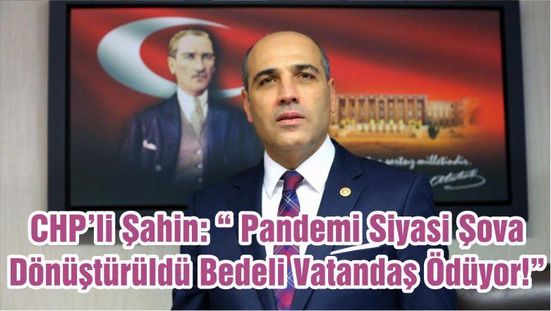 """CHP'li Şahin: """" Pandemi Siyasi Şova Dönüştürüldü Bedeli Vatandaş Ödüyor!"""""""
