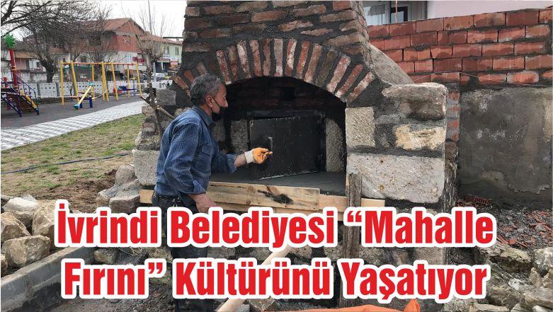 """İvrindi Belediyesi """"Mahalle Fırını"""" Kültürünü Yaşatıyor"""