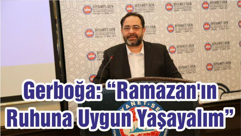"""Gerboğa: """"Ramazan'ın Ruhuna Uygun Yaşayalım"""""""
