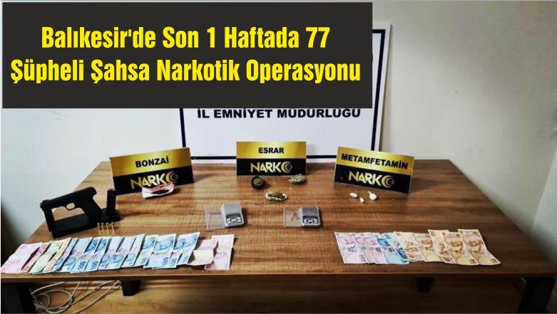 Balıkesir'de Son 1 Haftada 77 Şüpheli Şahsa Narkotik Operasyonu