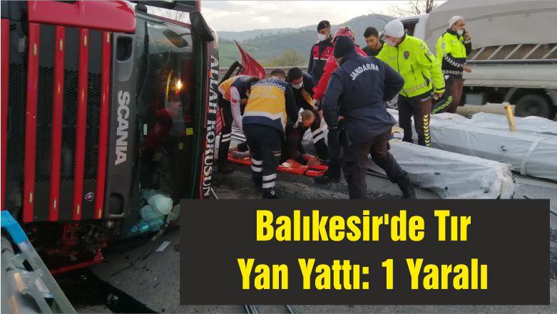 Balıkesir'de Tır Yan Yattı: 1 Yaralı