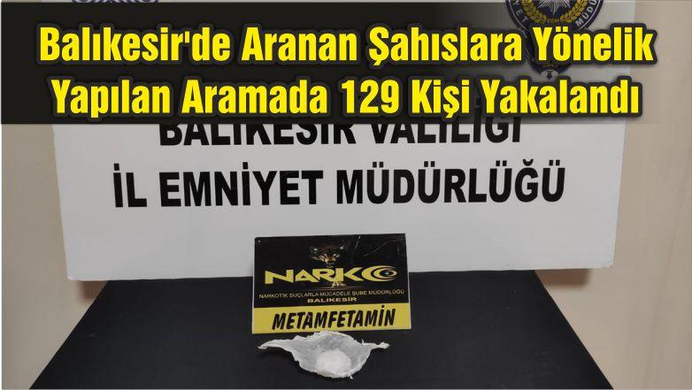 Balıkesir'de Aranan Şahıslara Yönelik Yapılan Aramada 129 Kişi Yakalandı