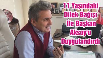 11 Yaşındaki Dilek Bağışı İle Başkan Aksoy'u Duygulandırdı