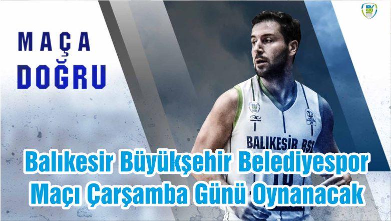 Balıkesir Büyükşehir Belediyespor Maçı Çarşamba Günü Oynanacak