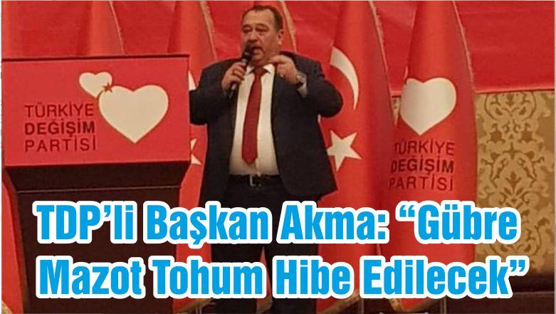 "TDP'li Başkan Akma: ""Gübre Mazot Tohum Hibe Edilecek"""