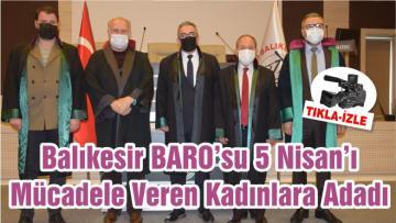 Balıkesir BARO'su 5 Nisan'ı Mücadele Veren Kadınlara Adadı