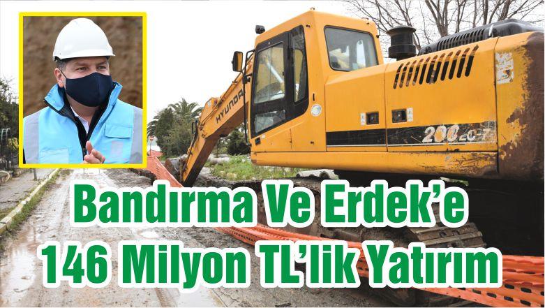 Bandırma Ve Erdek'e 146 Milyon TL'lik Yatırım