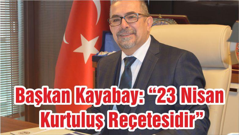 """Başkan Kayabay: """"23 Nisan Kurtuluş Reçetesidir"""""""