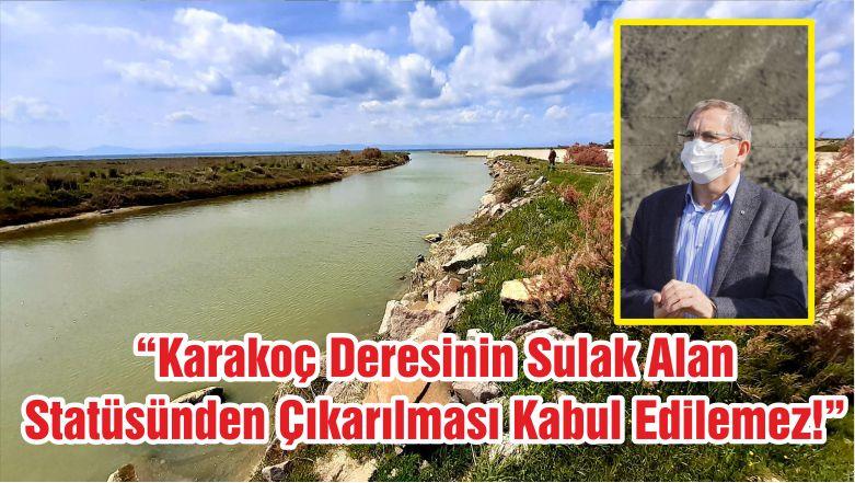 """""""Karakoç Deresinin Sulak Alan Statüsünden Çıkarılması Kabul Edilemez!"""""""