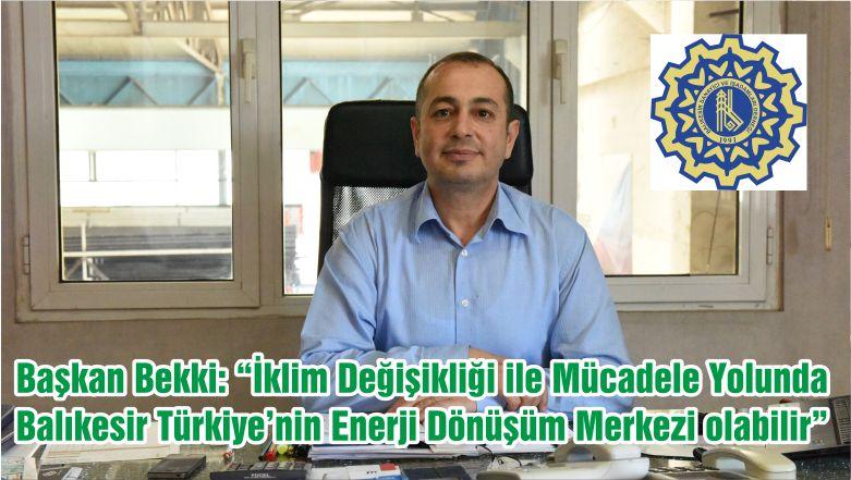 """Başkan Bekki: """"İklim Değişikliği ile Mücadele Yolunda Balıkesir Türkiye'nin Enerji Dönüşüm Merkezi olabilir"""""""
