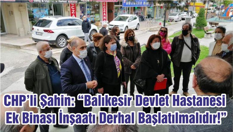 """CHP'li Şahin: """"Balıkesir Devlet Hastanesi Ek Binası İnşaatı Derhal Başlatılmalıdır!"""""""