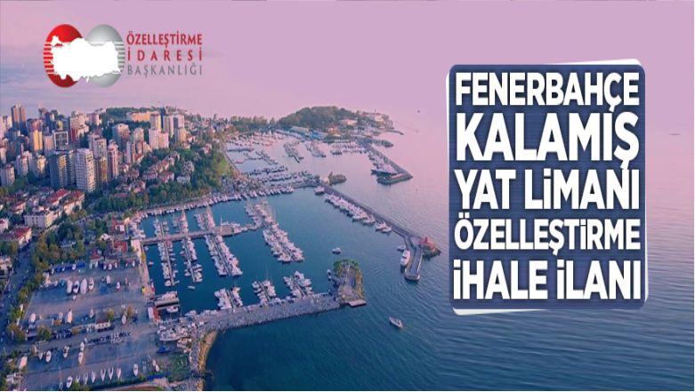 Fenerbahçe Kalamış Yat Limanı Özelleştirilecek