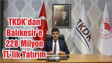 TKDK'dan Balıkesir'e 228 Milyon TL'lik Yatırım