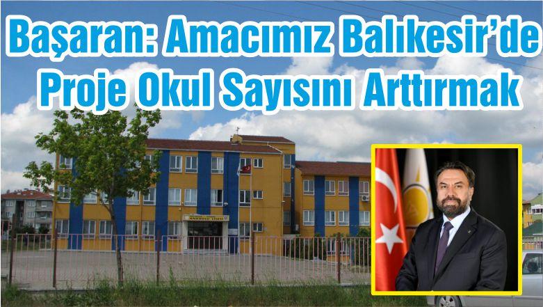 Ekrem Başaran: Amacımız Balıkesir'de Proje Okul Sayısını Arttırmak