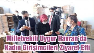 Milletvekili Uygur Havran'da Kadın Girişimcileri Ziyaret Etti