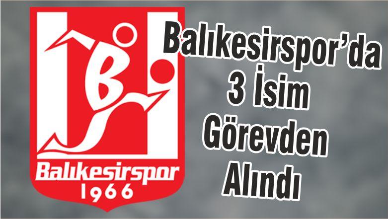 Balıkesirspor'da 3 İsim Görevden Alındı