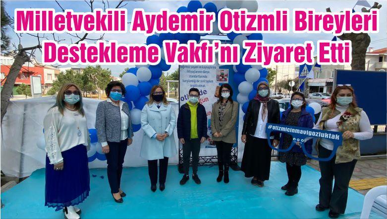 *Milletvekili Aydemir Otizmli Bireyleri Destekleme Vakfı'nı Ziyaret Etti*