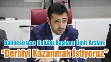 """Balıkesirspor Kulübü Başkanı Ümit Arslan: """"Derbiyi Kazanmak İstiyoruz"""""""