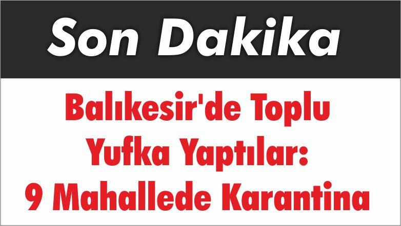 Balıkesir'de Toplu Yufka Yaptılar: 9 Mahallede Karantina