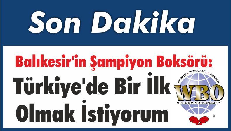 Balıkesir'in Şampiyon Boksörü: Türkiye'de Bir İlk Olmak İstiyorum