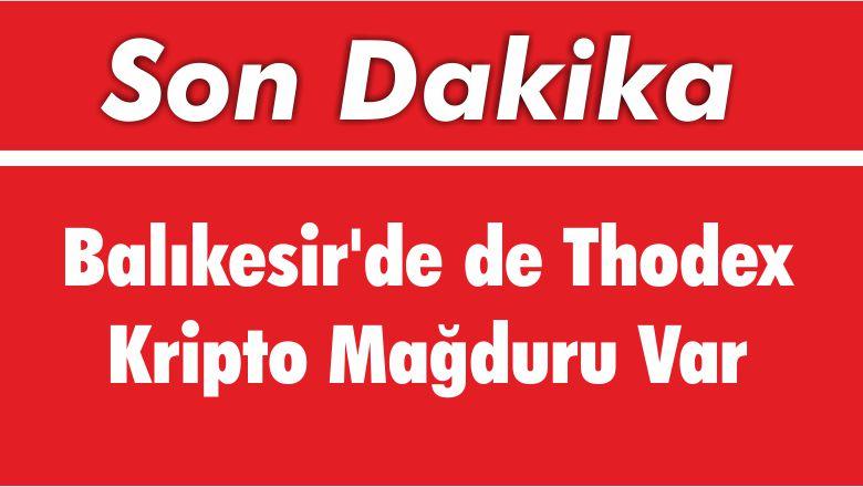 Balıkesir'de de Thodex Kripto Mağduru Var