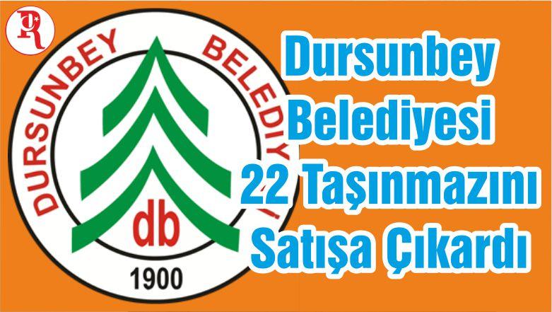 Dursunbey Belediyesi 22 Taşınmazını Satışa Çıkardı