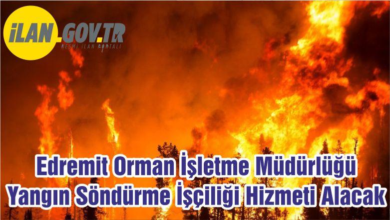 Edremit Orman İşletme Müdürlüğü Yangın Söndürme İşçiliği Hizmeti Alacak