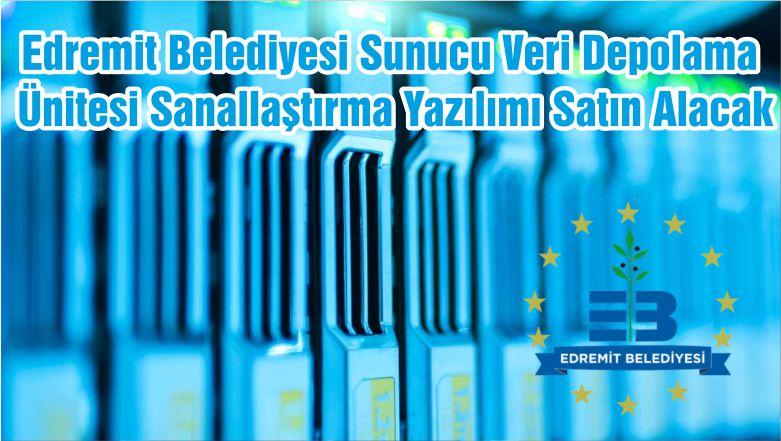 Edremit Belediyesi Sunucu Veri Depolama Ünitesi Sanallaştırma Yazılımı Satın Alacak