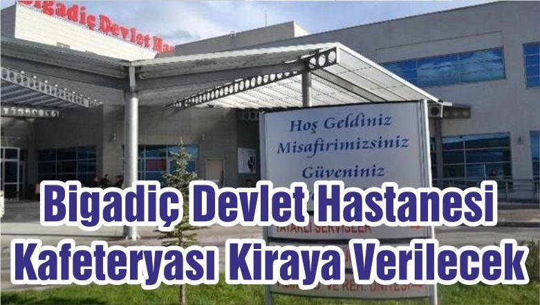 Bigadiç Devlet Hastanesi Kafeteryası Kiraya Verilecek