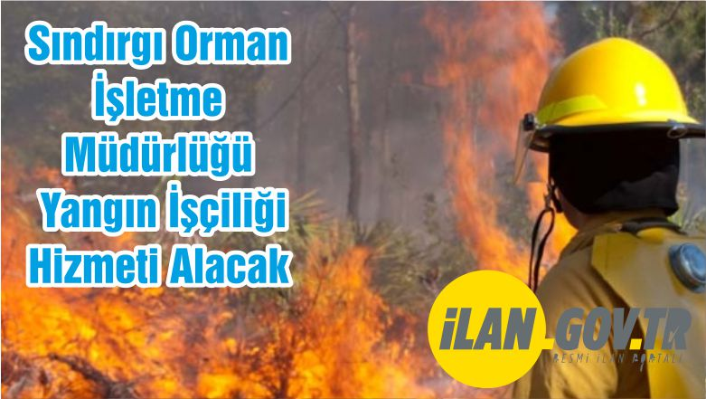Sındırgı Orman İşletme Müdürlüğü Yangın İşçiliği Hizmeti Alacak