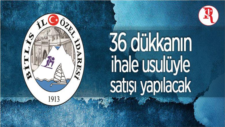 Mülkiyeti Bitlis İl Özel İdaresine Ait Dükkanlar İhale Usulü İle Satılacak