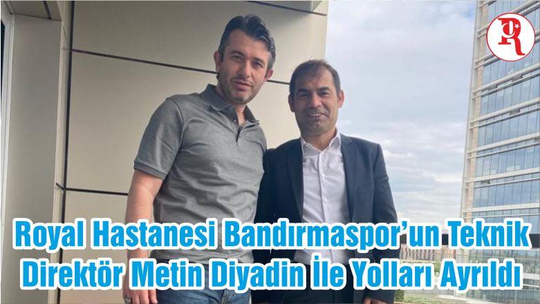 Royal Hastanesi Bandırmaspor'un Teknik Direktör Metin Diyadin İle Yolları Ayrıldı