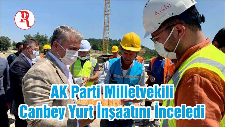 AK Parti Milletvekili Canbey Yurt İnşaatını İnceledi