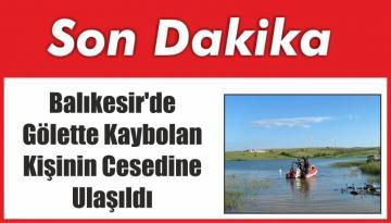 Balıkesir'de Gölette Kaybolan Kişinin Cesedine Ulaşıldı