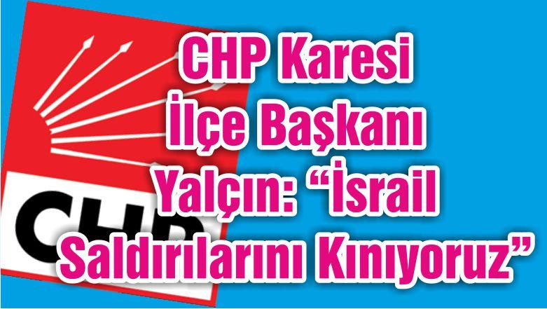 """CHP Karesi İlçe Başkani Yalçın: """"İsrail Saldırılarını Kınıyoruz"""""""