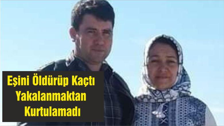 Eşini Öldürüp Kaçtı Yakalanmaktan Kurtulamadı