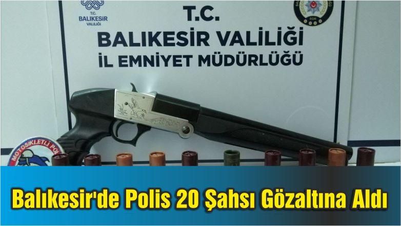 Balıkesir'de Polis 20 Şahsı Gözaltına Aldı