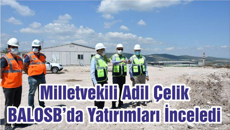 Milletvekili Adil Çelik BALOSB'da Yatırımları İnceledi