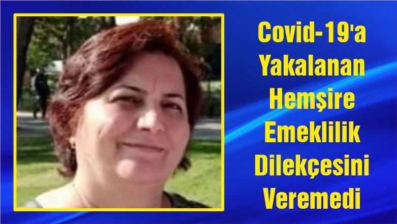 Covid-19'a Yakalanan Hemşire Emeklilik Dilekçesini Veremedi