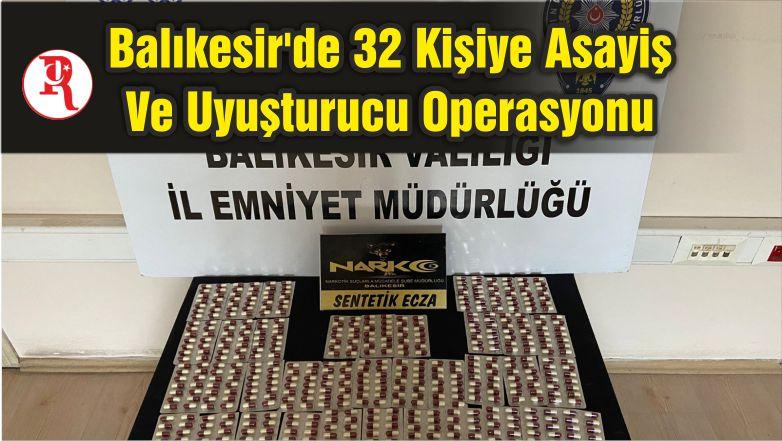 Balıkesir'de 32 Kişiye Asayiş Ve Uyuşturucu Operasyonu
