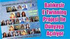 Balıkesir E Twinning Projesi İle Dünyaya Açılıyor