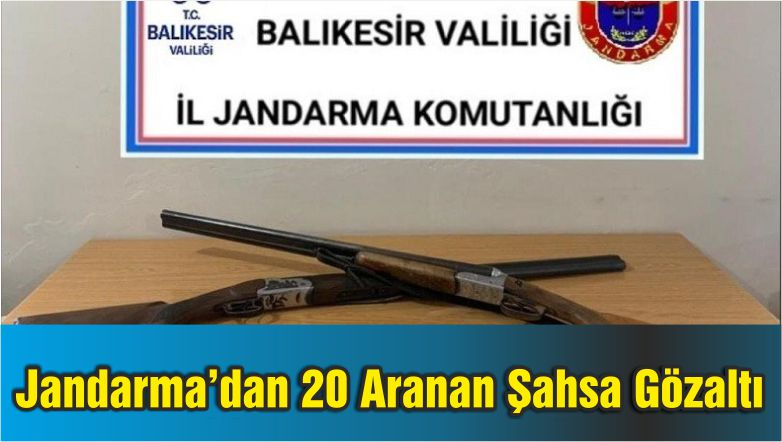 Balıkesir'de Jandarmadan 20 Aranan Şahsa Gözaltı